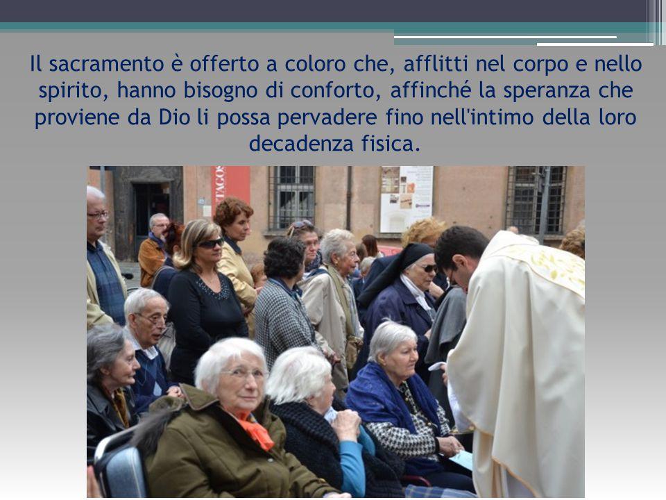 Il sacramento è offerto a coloro che, afflitti nel corpo e nello spirito, hanno bisogno di conforto, affinché la speranza che proviene da Dio li poss