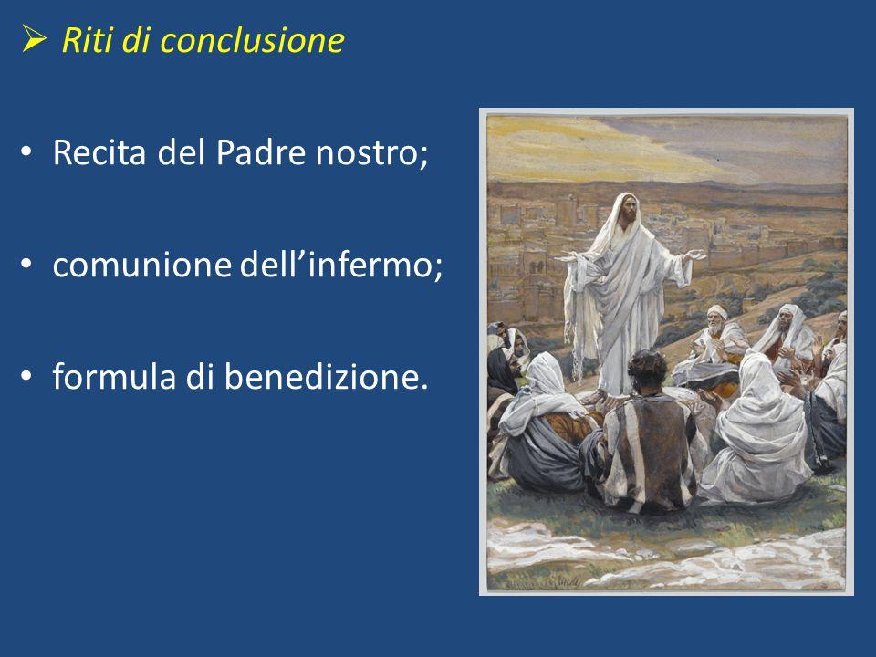  Riti di conclusione Recita del Padre nostro; comunione dell'infermo; formula di benedizione.