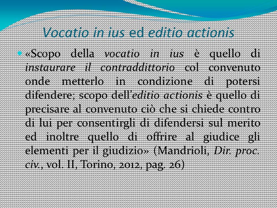 Vocatio in ius ed editio actionis «Scopo della vocatio in ius è quello di instaurare il contraddittorio col convenuto onde metterlo in condizione di p