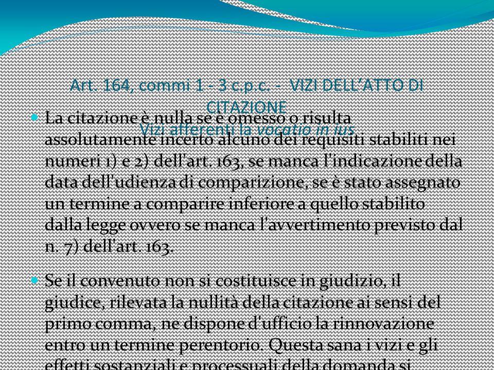 Art. 164, commi 1 - 3 c.p.c. - VIZI DELL'ATTO DI CITAZIONE Vizi afferenti la vocatio in ius La citazione è nulla se è omesso o risulta assolutamente i