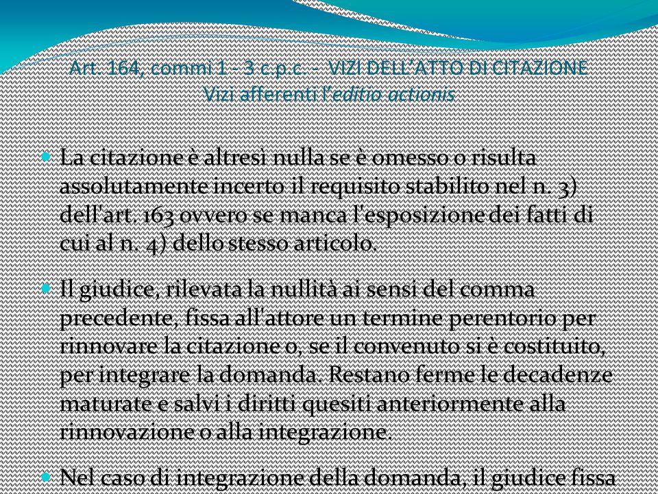 Art. 164, commi 1 - 3 c.p.c. - VIZI DELL'ATTO DI CITAZIONE Vizi afferenti l'editio actionis La citazione è altresì nulla se è omesso o risulta assolut