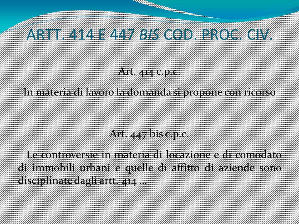 ARTT. 414 E 447 BIS COD. PROC. CIV. Art. 414 c.p.c. In materia di lavoro la domanda si propone con ricorso Art. 447 bis c.p.c. Le controversie in mate