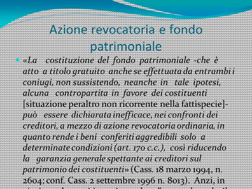 Azione revocatoria e fondo patrimoniale «La costituzione del fondo patrimoniale -che è atto a titolo gratuito anche se effettuata da entrambi i coniug