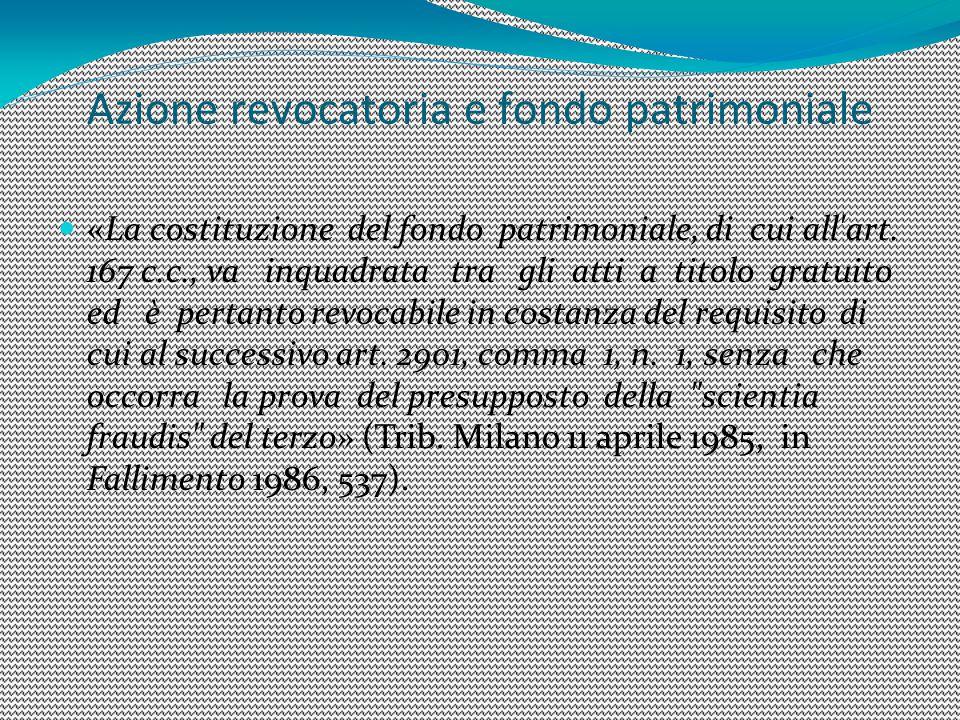 Azione revocatoria e fondo patrimoniale «La costituzione del fondo patrimoniale, di cui all'art. 167 c.c., va inquadrata tra gli atti a titolo gratuit