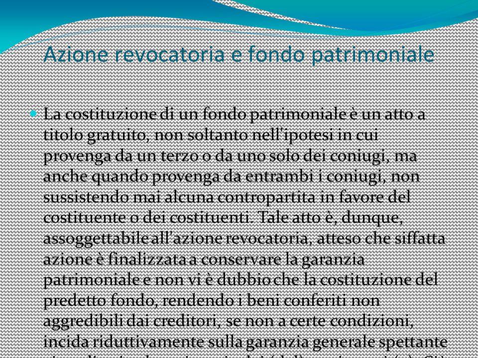 Azione revocatoria e fondo patrimoniale La costituzione di un fondo patrimoniale è un atto a titolo gratuito, non soltanto nell'ipotesi in cui proveng