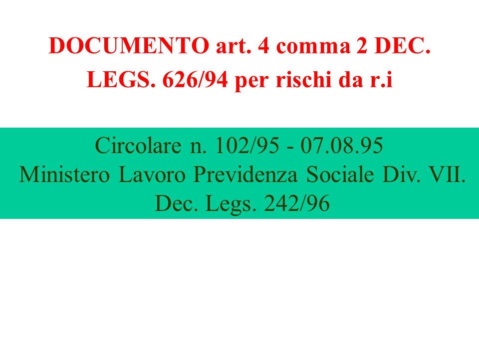 DOCUMENTO art. 4 comma 2 DEC. LEGS. 626/94 per rischi da r.i Circolare n. 102/95 - 07.08.95 Ministero Lavoro Previdenza Sociale Div. VII. Dec. Legs. 2