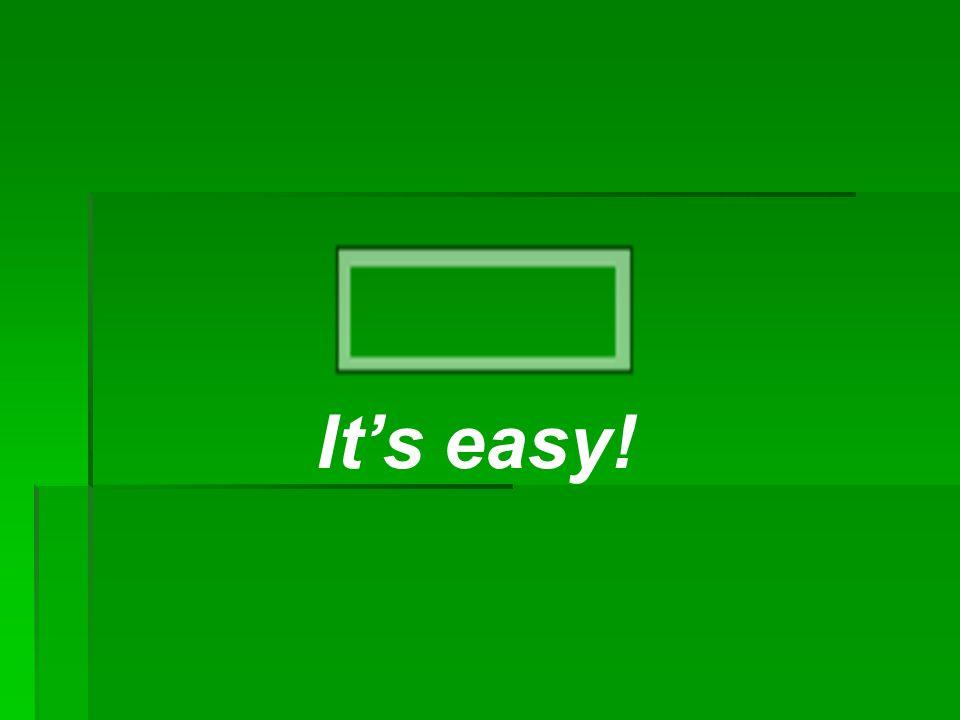 It's easy!