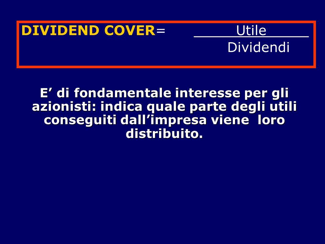 E' di fondamentale interesse per gli azionisti: indica quale parte degli utili conseguiti dall'impresa viene loro distribuito. DIVIDEND COVER= _____Ut
