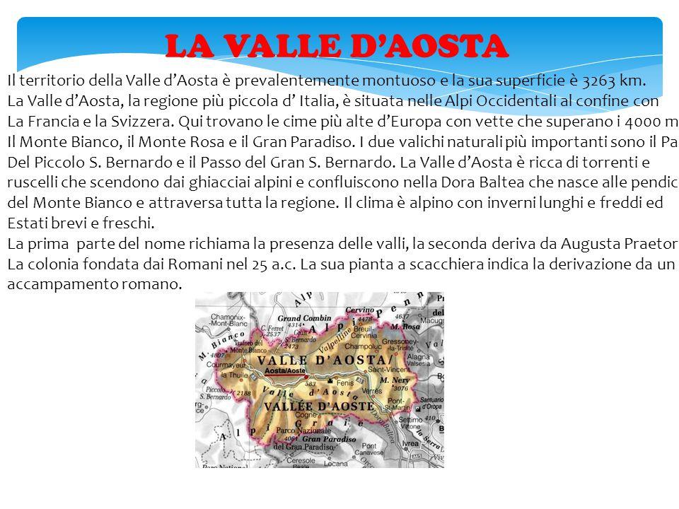 LA VALLE D'AOSTA Il territorio della Valle d'Aosta è prevalentemente montuoso e la sua superficie è 3263 km. La Valle d'Aosta, la regione più piccola