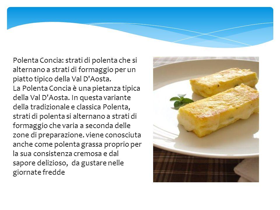 Polenta Concia: strati di polenta che si alternano a strati di formaggio per un piatto tipico della Val D'Aosta. La Polenta Concia è una pietanza tipi