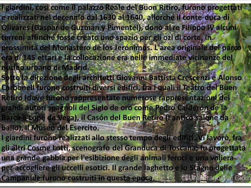 I giardini, così come il palazzo Reale del Buon Ritiro, furono progettati e realizzati nel decennio dal 1630 al 1640, allorché il conte-duca di Olivares (Gaspar de Guzmán y Pimentel), donò al re Filippo IV alcuni terreni affinché fosse creato uno spazio per gli ozi di corte, in prossimità del Monastero de los Jerónimos.
