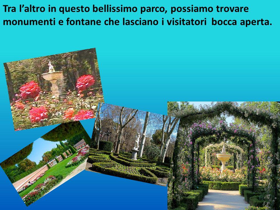 Tra l'altro in questo bellissimo parco, possiamo trovare monumenti e fontane che lasciano i visitatori bocca aperta.