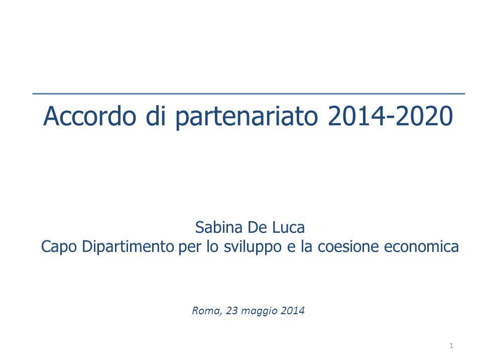 Accordo di partenariato 2014-2020 Sabina De Luca Capo Dipartimento per lo sviluppo e la coesione economica Roma, 23 maggio 2014 1