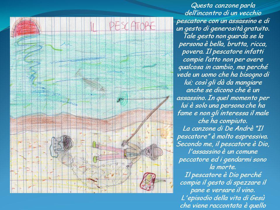 La canzone Il pescatore di Fabrizio De André racconta di un vecchio pescatore col viso segnato dal tempo, senza timore di nessuno e soprattutto con grandi esperienze di vita.