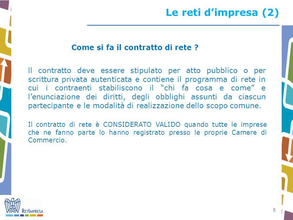 5 5 Le reti d'impresa (2) Il contratto di rete è CONSIDERATO VALIDO quando tutte le imprese che ne fanno parte lo hanno registrato presso le proprie Camere di Commercio.