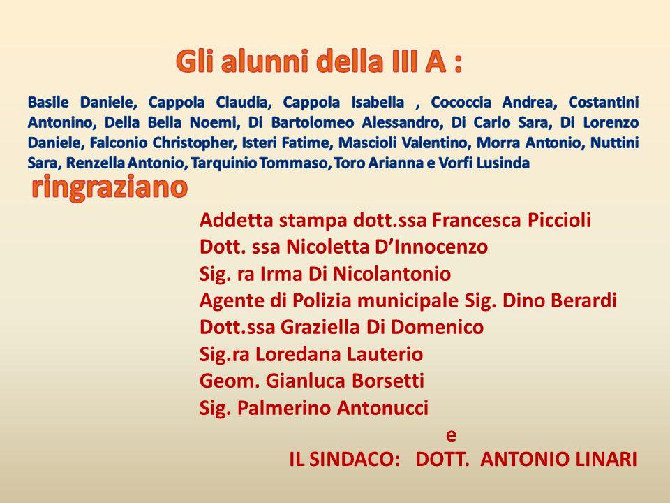 Addetta stampa dott.ssa Francesca Piccioli Dott. ssa Nicoletta D'Innocenzo Sig. ra Irma Di Nicolantonio Agente di Polizia municipale Sig. Dino Berardi