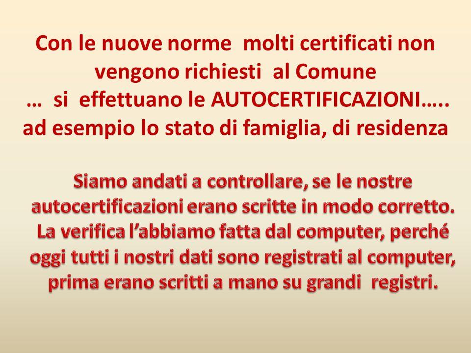 Con le nuove norme molti certificati non vengono richiesti al Comune … si effettuano le AUTOCERTIFICAZIONI….. ad esempio lo stato di famiglia, di resi