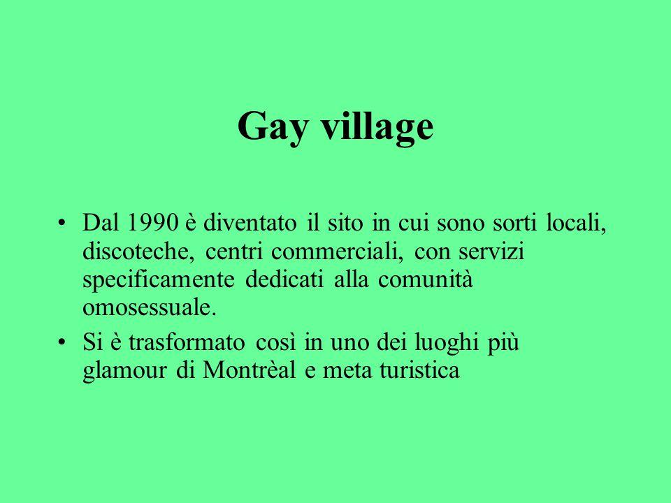 Gay village Dal 1990 è diventato il sito in cui sono sorti locali, discoteche, centri commerciali, con servizi specificamente dedicati alla comunità omosessuale.