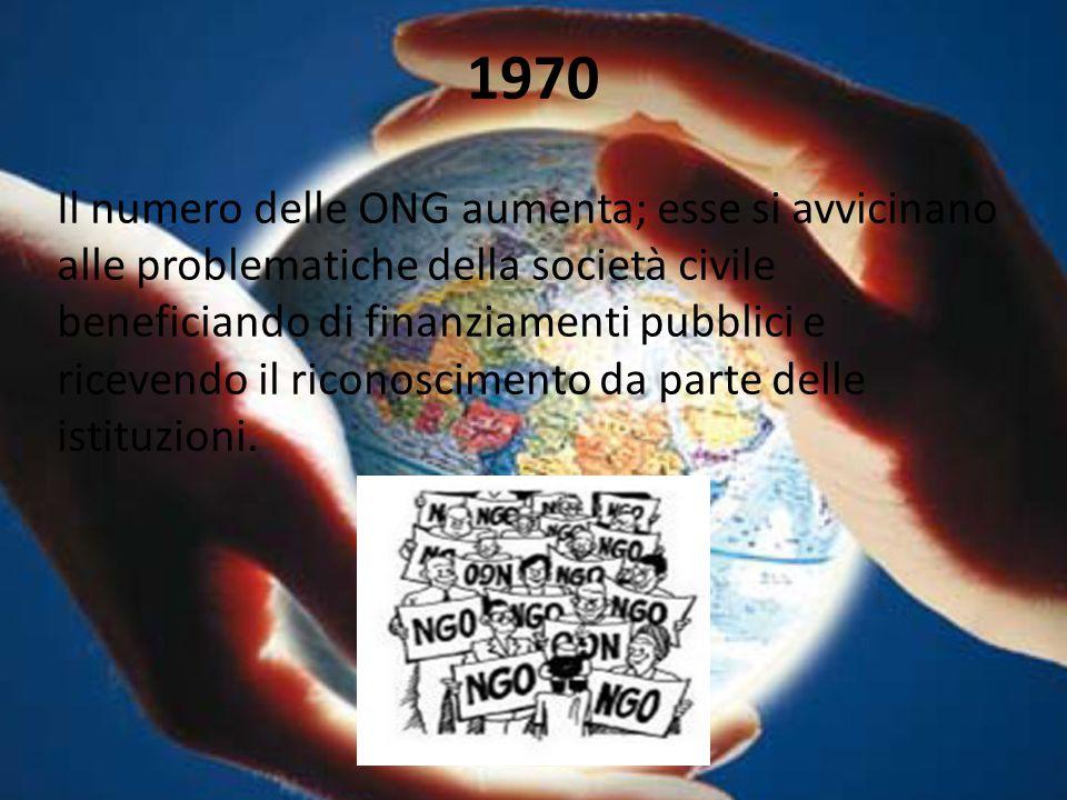 1970 Il numero delle ONG aumenta; esse si avvicinano alle problematiche della società civile beneficiando di finanziamenti pubblici e ricevendo il ric