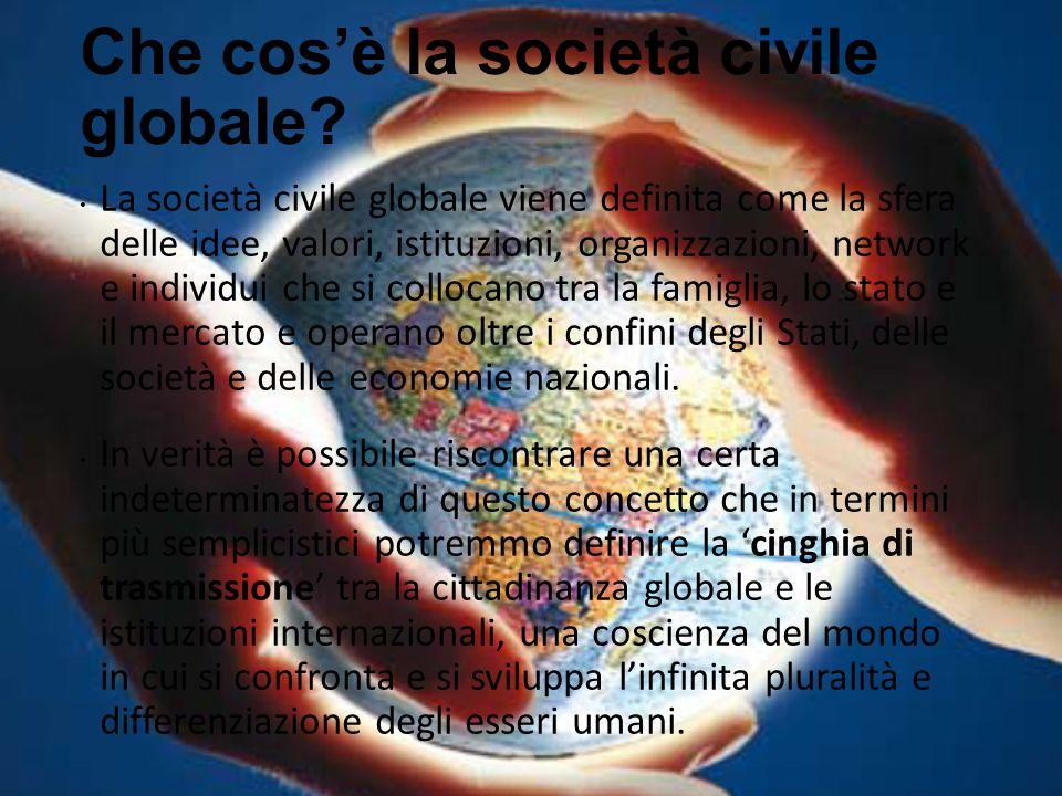 Che cos'è la società civile globale? La società civile globale viene definita come la sfera delle idee, valori, istituzioni, organizzazioni, network e