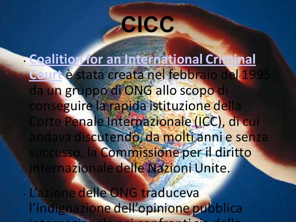 CICC Coalition for an International Criminal Court è stata creata nel febbraio del 1995 da un gruppo di ONG allo scopo di conseguire la rapida istituz