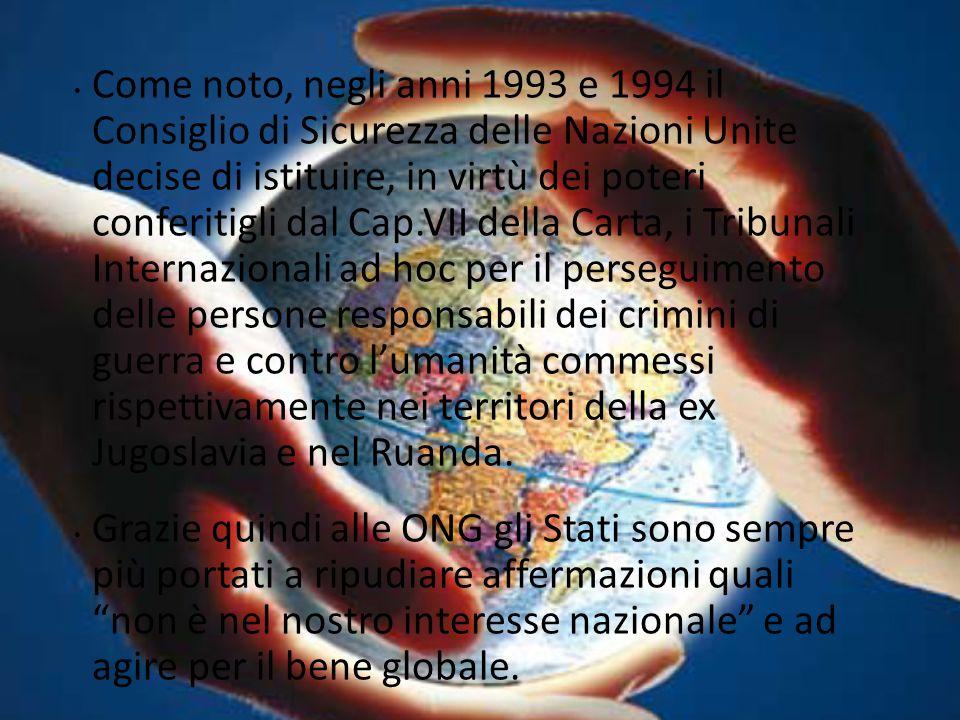 Come noto, negli anni 1993 e 1994 il Consiglio di Sicurezza delle Nazioni Unite decise di istituire, in virtù dei poteri conferitigli dal Cap.VII dell
