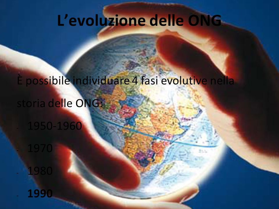 1950-1960 Le ONG iniziano a muovere i primi passi; il loro numero è esiguo e le loro attività vengono finanziate attraverso fondi privati.