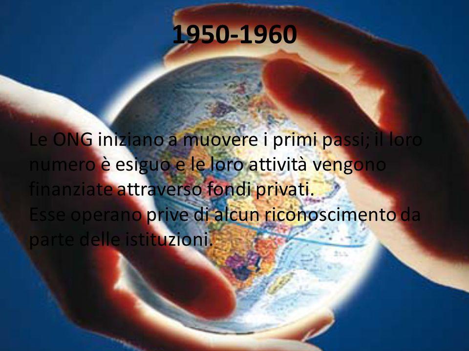 1950-1960 Le ONG iniziano a muovere i primi passi; il loro numero è esiguo e le loro attività vengono finanziate attraverso fondi privati. Esse operan