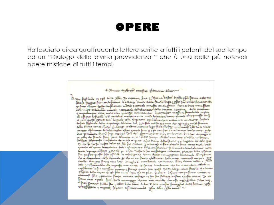 """OPERE Ha lasciato circa quattrocento lettere scritte a tutti i potenti del suo tempo ed un """"Dialogo della divina provvidenza """" che è una delle più not"""