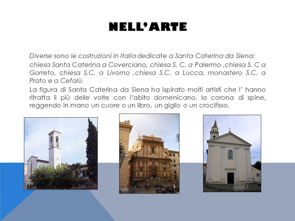 NELL' ARTE Diverse sono le costruzioni in Italia dedicate a Santa Caterina da Siena: chiesa Santa Caterina a Coverciano, chiesa S. C. a Palermo,chiesa