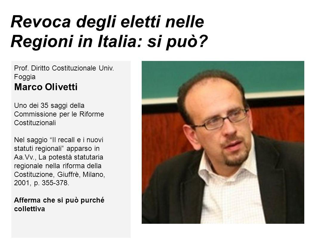 Revoca degli eletti nelle Regioni in Italia: si può? Prof. Diritto Costituzionale Univ. Foggia Marco Olivetti Uno dei 35 saggi della Commissione per l