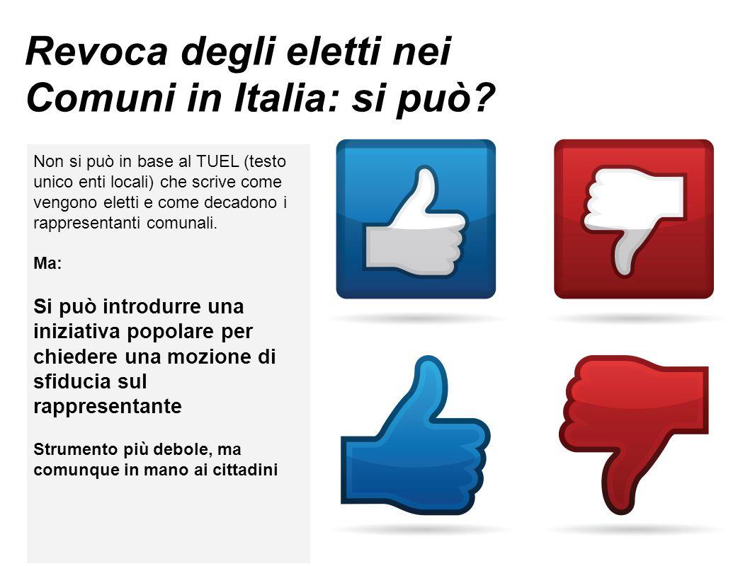 Revoca degli eletti nei Comuni in Italia: si può? Non si può in base al TUEL (testo unico enti locali) che scrive come vengono eletti e come decadono