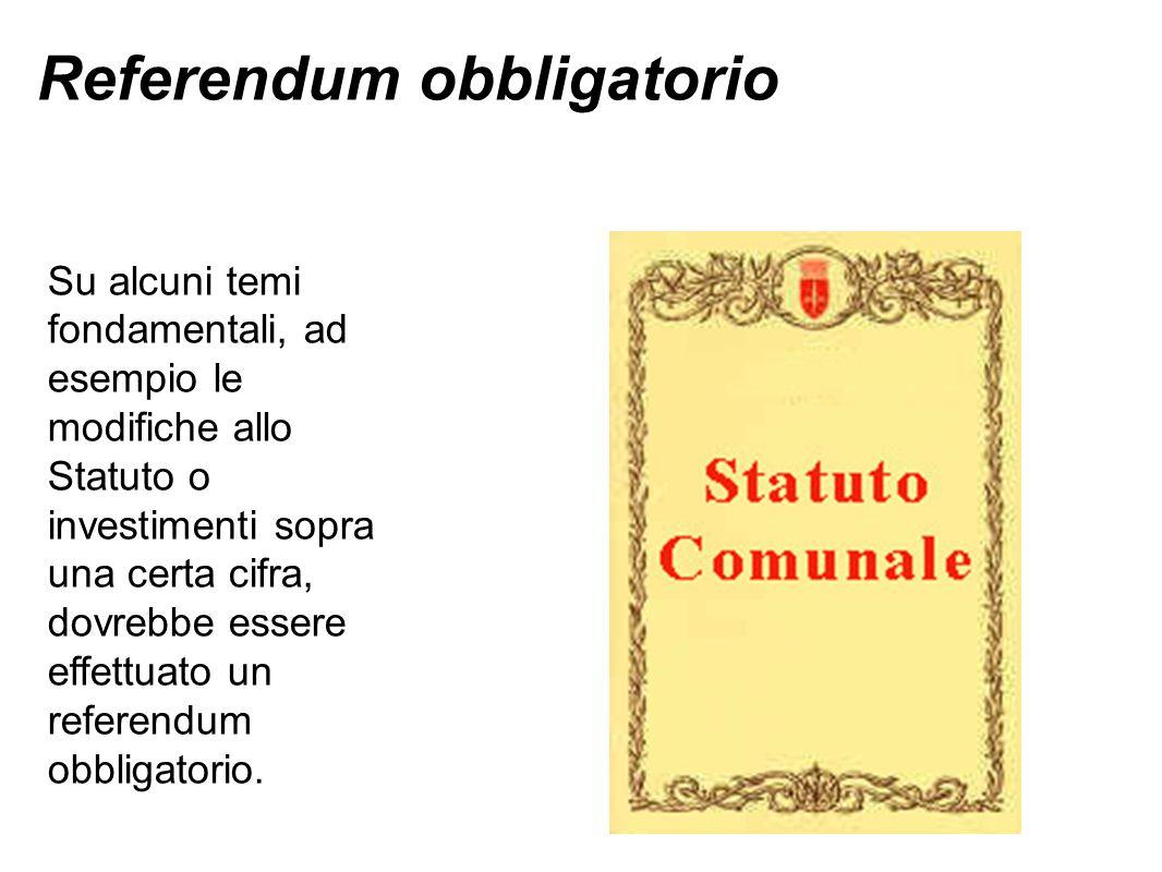 Referendum obbligatorio Su alcuni temi fondamentali, ad esempio le modifiche allo Statuto o investimenti sopra una certa cifra, dovrebbe essere effettuato un referendum obbligatorio.