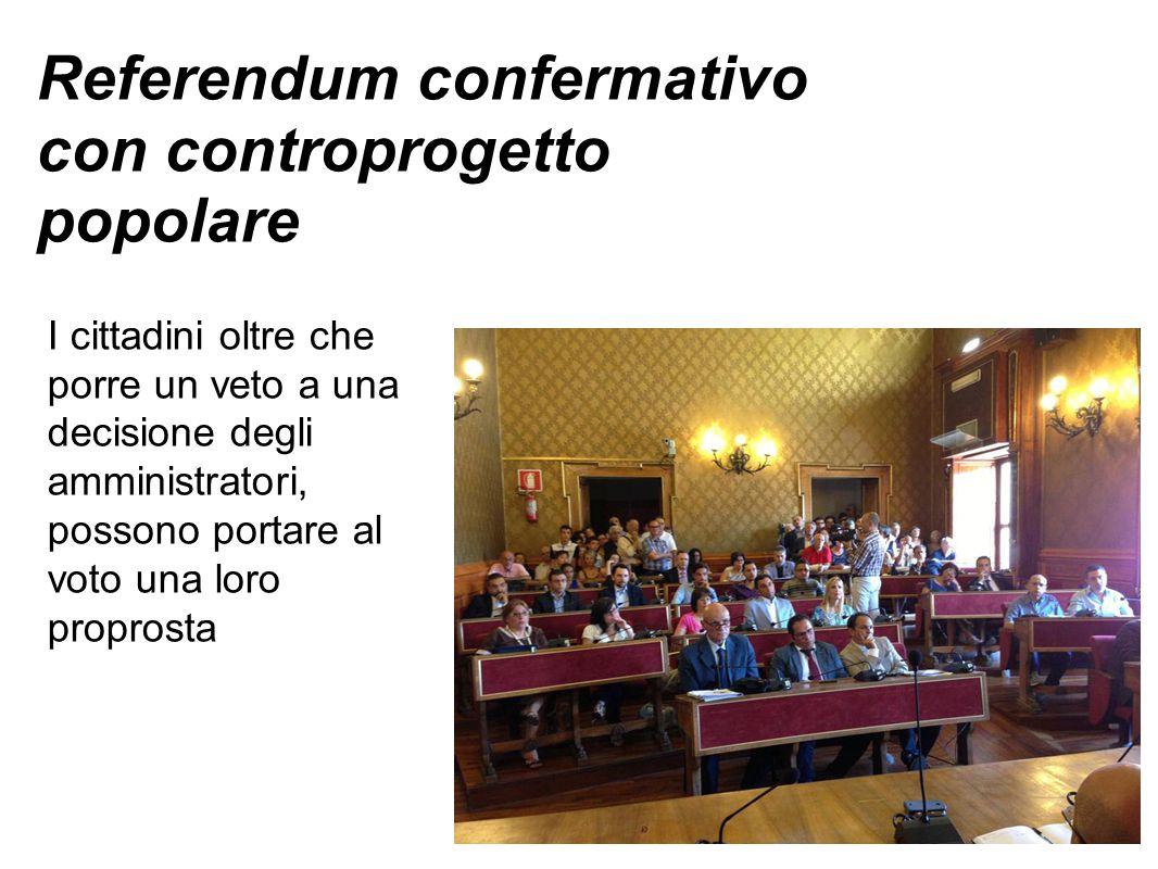 Referendum confermativo con controprogetto popolare I cittadini oltre che porre un veto a una decisione degli amministratori, possono portare al voto una loro proprosta