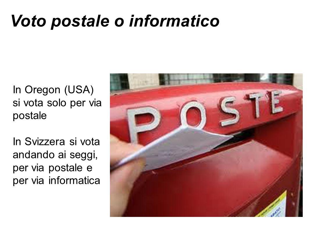 Voto postale o informatico In Oregon (USA) si vota solo per via postale In Svizzera si vota andando ai seggi, per via postale e per via informatica