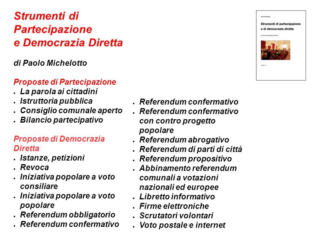 Strumenti di Partecipazione e Democrazia Diretta di Paolo Michelotto Proposte di Partecipazione ● La parola ai cittadini ● Istruttoria pubblica ● Cons
