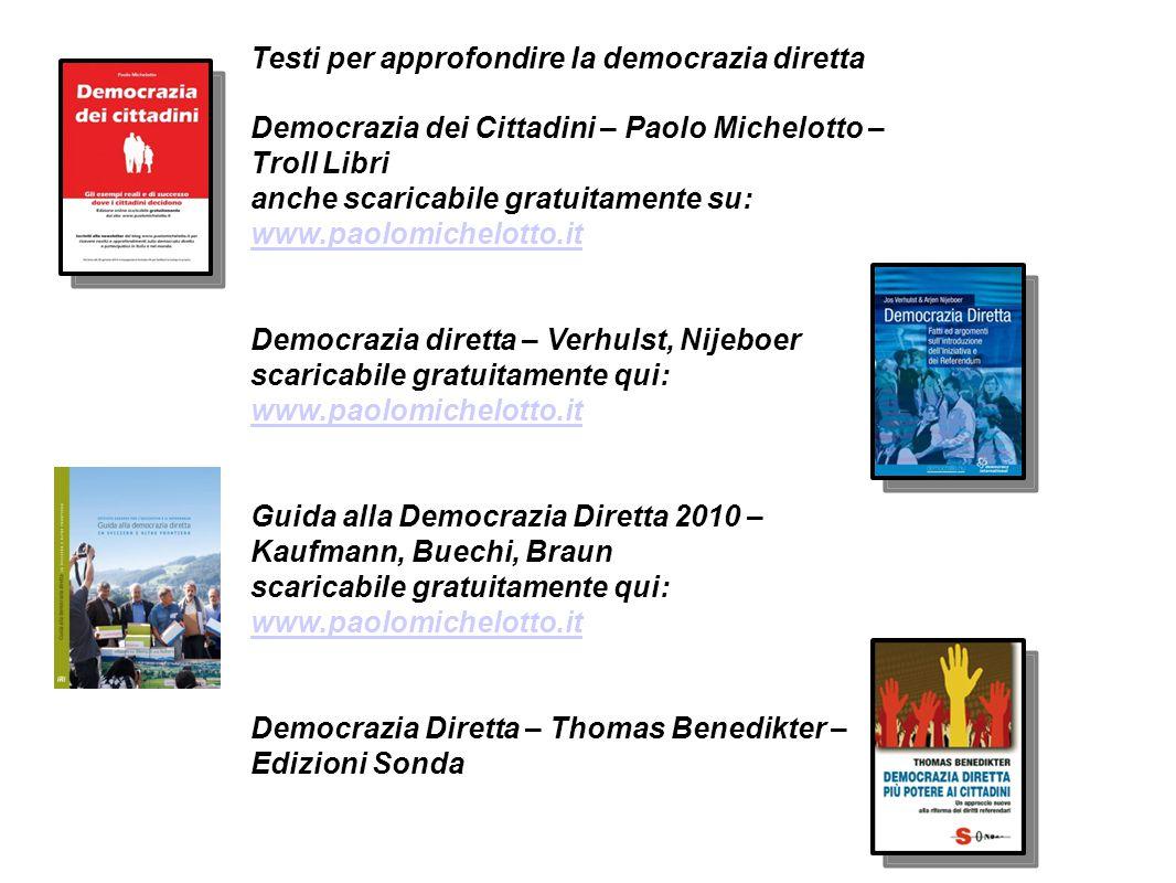 Testi per approfondire la democrazia diretta Democrazia dei Cittadini – Paolo Michelotto – Troll Libri anche scaricabile gratuitamente su: www.paolomi