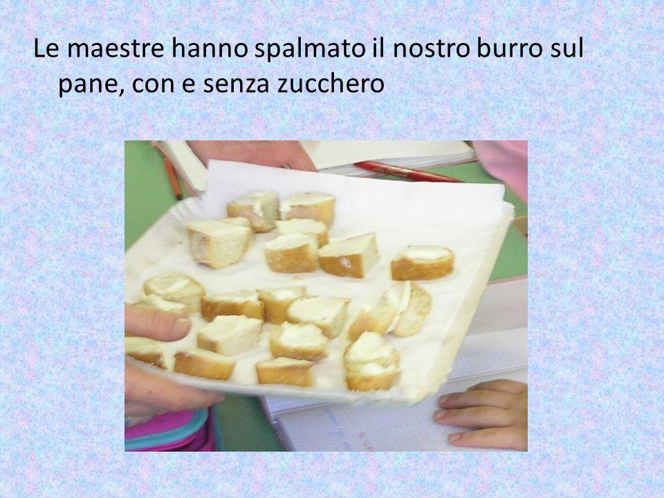Le maestre hanno spalmato il nostro burro sul pane, con e senza zucchero