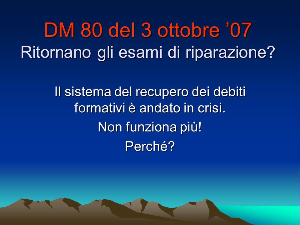 DM 80 del 3 ottobre '07 Ritornano gli esami di riparazione? Il sistema del recupero dei debiti formativi è andato in crisi. Non funziona più! Perché?
