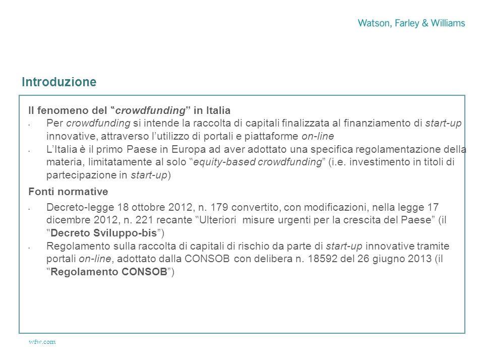 """wfw.com Il fenomeno del """" crowdfunding in Italia Per crowdfunding si intende la raccolta di capitali finalizzata al finanziamento di start-up innovative, attraverso l'utilizzo di portali e piattaforme on-line L'Italia è il primo Paese in Europa ad aver adottato una specifica regolamentazione della materia, limitatamente al solo """" equity-based crowdfunding (i.e."""