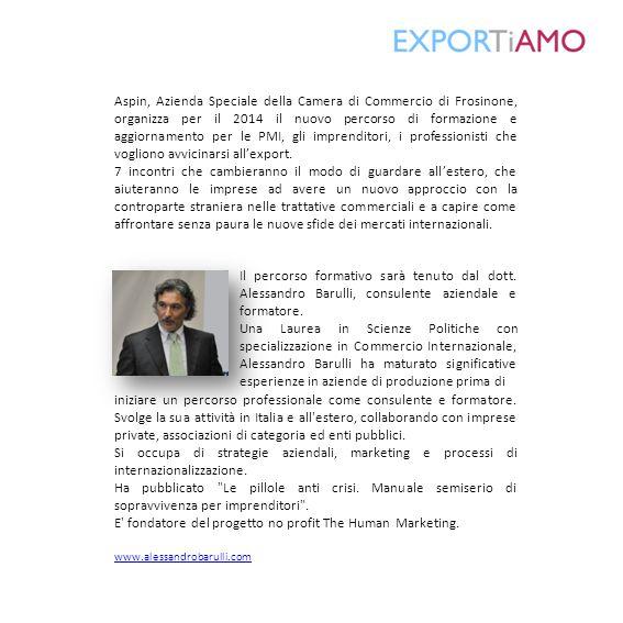 Aspin, Azienda Speciale della Camera di Commercio di Frosinone, organizza per il 2014 il nuovo percorso di formazione e aggiornamento per le PMI, gli imprenditori, i professionisti che vogliono avvicinarsi all'export.