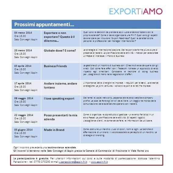 Prossimi appuntamenti… 04 marzo 2014 Ore 15.00 Sala Convegni Aspin Exportare o non exportare.