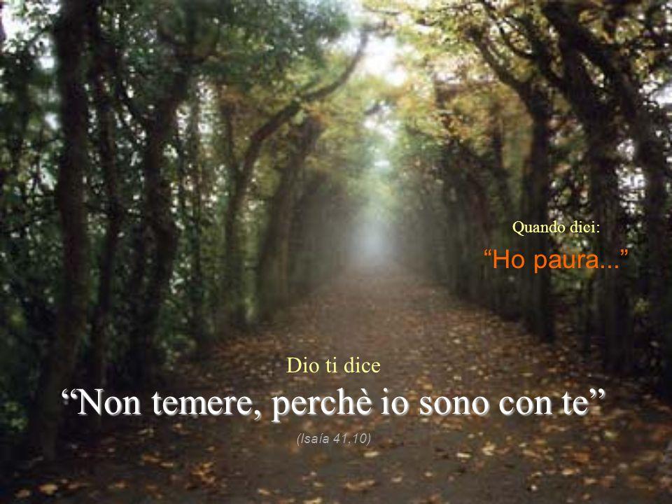 """Quando dici: """"Ho paura..."""" Dio ti dice """"Non temere, perchè io sono con te"""" (Isaía 41,10)"""