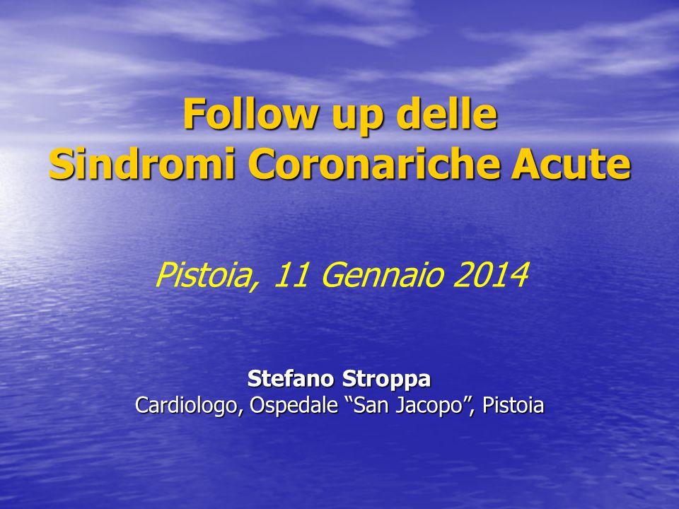 """Follow up delle Sindromi Coronariche Acute Pistoia, 11 Gennaio 2014 Stefano Stroppa Cardiologo, Ospedale """"San Jacopo"""", Pistoia"""