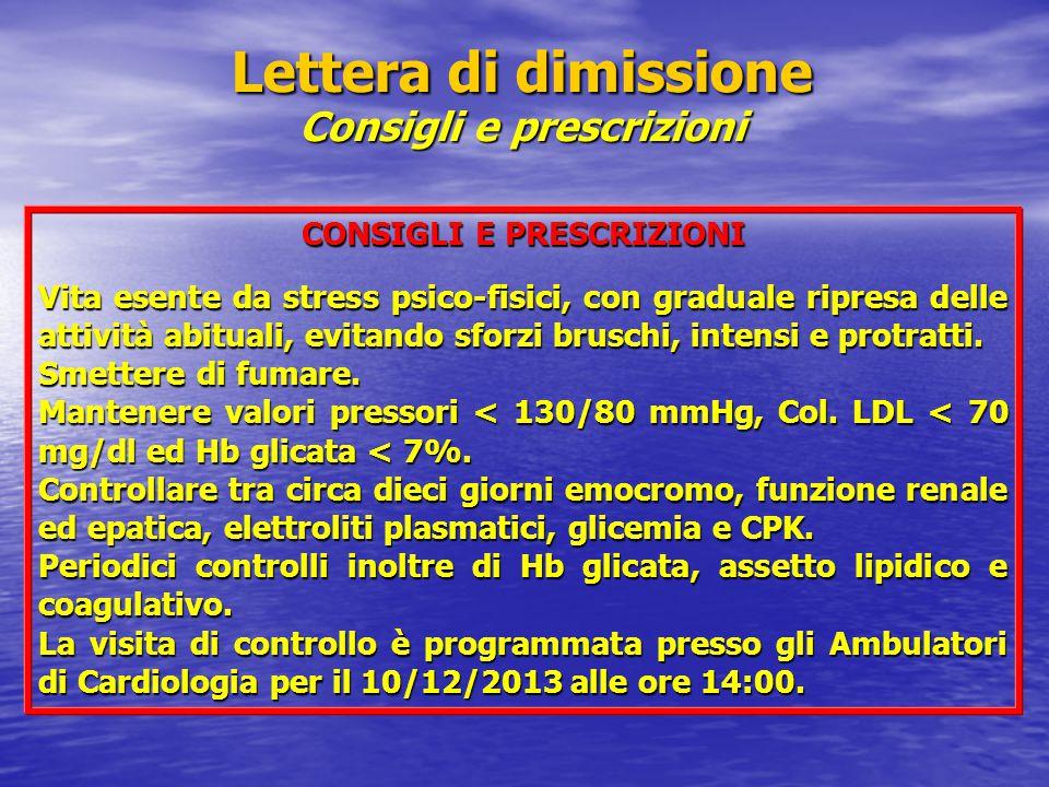 Lettera di dimissione Consigli e prescrizioni CONSIGLI E PRESCRIZIONI Vita esente da stress psico-fisici, con graduale ripresa delle attività abituali