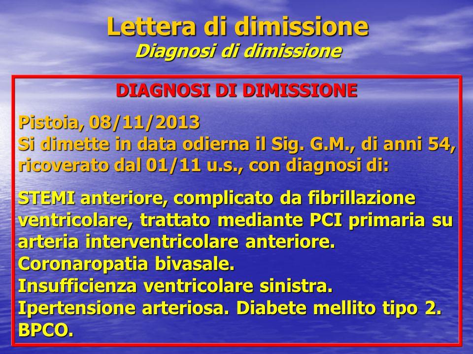 Lettera di dimissione Diagnosi di dimissione DIAGNOSI DI DIMISSIONE Pistoia, 08/11/2013 Si dimette in data odierna il Sig. G.M., di anni 54, ricoverat