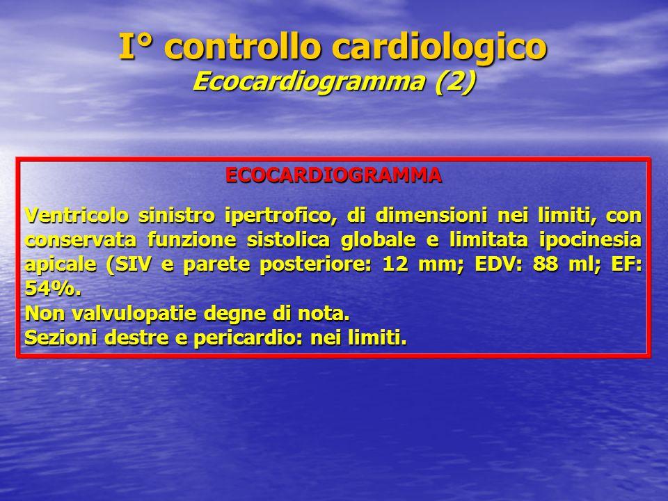 I° controllo cardiologico Ecocardiogramma (2) ECOCARDIOGRAMMA Ventricolo sinistro ipertrofico, di dimensioni nei limiti, con conservata funzione sistolica globale e limitata ipocinesia apicale (SIV e parete posteriore: 12 mm; EDV: 88 ml; EF: 54%.