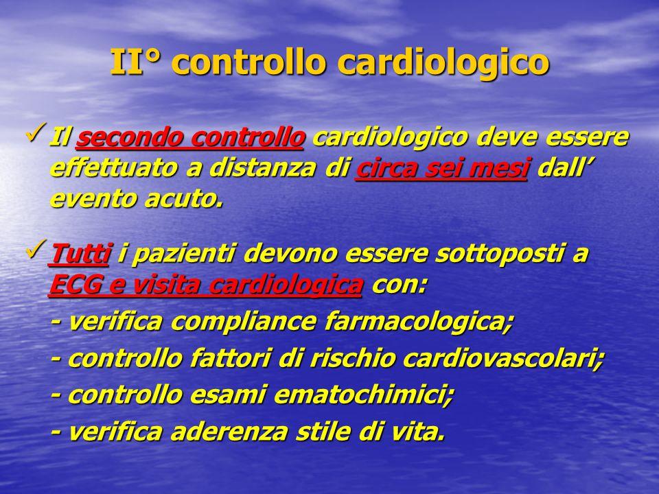 II° controllo cardiologico Il secondo controllo cardiologico deve essere effettuato a distanza di circa sei mesi dall' evento acuto. Il secondo contro