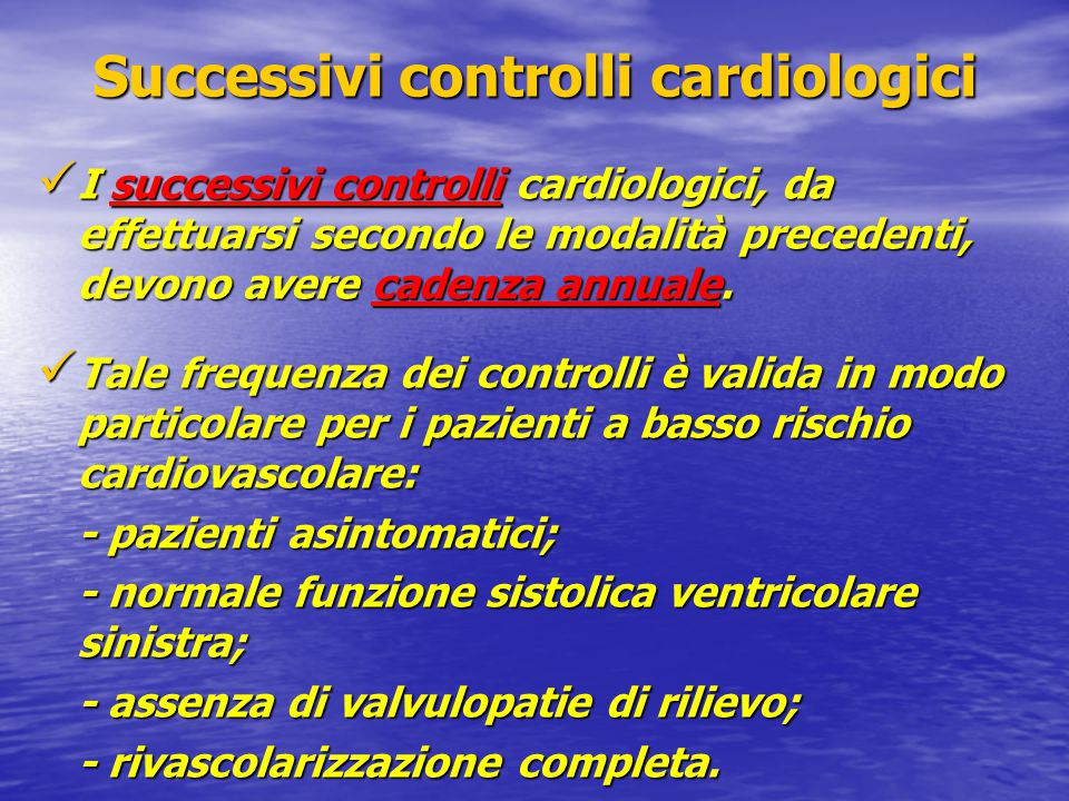 Successivi controlli cardiologici I successivi controlli cardiologici, da effettuarsi secondo le modalità precedenti, devono avere cadenza annuale.