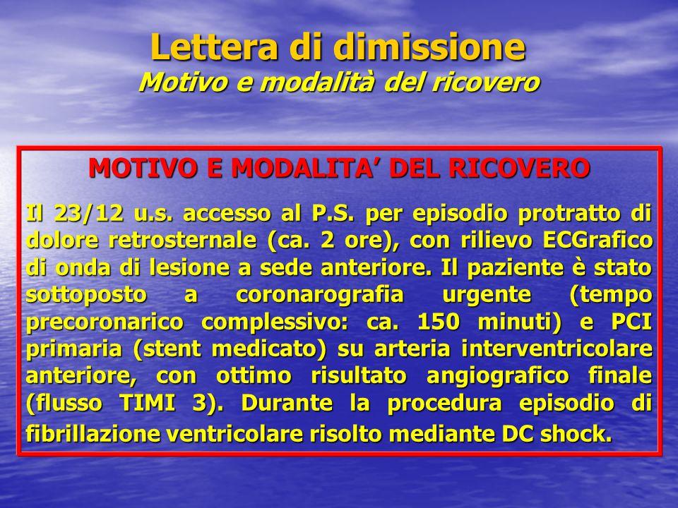 Lettera di dimissione Motivo e modalità del ricovero MOTIVO E MODALITA' DEL RICOVERO Il 23/12 u.s. accesso al P.S. per episodio protratto di dolore re